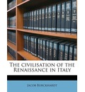 The Civilisation of the Renaissance in Italy - Jacob Burckhardt