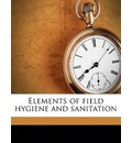 Elements of Field Hygiene and Sanitation - Joseph Herbert Ford
