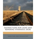 Instructions for Using and Repairing Hydraulic Jacks - United States Army Ordinance Dept