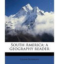 South America; A Geography Reader - Isaiah Bowman