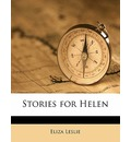 Stories for Helen - Eliza Leslie