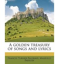 A Golden Treasury of Songs and Lyrics - Francis Turner Palgrave