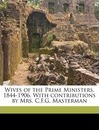 Wives of the Prime Ministers, 1844-1906. with Contributions by Mrs. C.F.G. Masterman - Elizabeth Lee