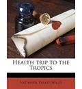 Health Trip to the Tropics - Nathaniel Parker Willis