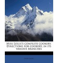 Miss Leslie's Complete Cookery. Directions for Cookery, in Its Various Branches - Eliza Leslie
