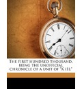 The First Hundred Thousand, Being the Unofficial Chronicle of a Unit of K (1). - Ian Hay