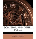 Sometime, and Other Poems - May Riley Smith