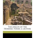 The Origin of the Homeric Poems; A Lecture - Hermann Bonitz
