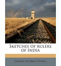 Sketches of Rulers of India Volume 4 - George Devereux Oswell