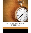 An Enquiry After Happiness Volume 1 - Richard Lucas