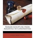 Roman Sculpture from Augustus to Constantine - Eugenie Sellers Strong