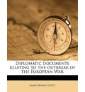 Diplomatic Documents Relating to the Outbreak of the European War - James Brown Scott