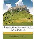 Rambles Roundabout, and Poems - George James De Wilde