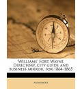 Williams' Fort Wayne Directory, City Guide and Business Mirror, for 1864-1865 Volume Yr.1864-1865 - Anonymous