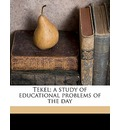 Tekel; A Study of Educational Problems of the Day - Frank J 1874 Adkins