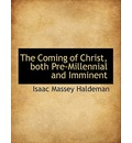 The Coming of Christ, Both Pre-Millennial and Imminent - Isaac Massey Haldeman