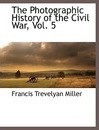 The Photographic History of the Civil War, Vol. 5 - Francis Trevelyan Miller