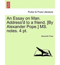 An Essay on Man. Address'd to a Friend. [By Alexander Pope.] Ms. Notes. 4 PT. - Alexander Pope