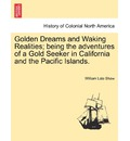 Golden Dreams and Waking Realities; Being the Adventures of a Gold Seeker in California and the Pacific Islands. - William Late Shaw
