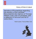 Narrative of Proceedings Regarding the Erection of the Leicester Monument [To the Memory of Thomas William Coke, Earl of Leicester], with a Statement of Account and List of Subscribers. - Robert Leamon