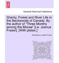 Shanty, Forest and River Life in the Backwoods of Canada. by the Author of