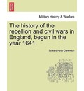 The History of the Rebellion and Civil Wars in England, Begun in the Year 1641. - Earl  Edward Hyde Clarendon