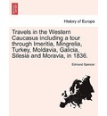 Travels in the Western Caucasus Including a Tour Through Imeritia, Mingrelia, Turkey, Moldavia, Galicia, Silesia and Moravia, in 1836. - Edmund Spencer