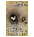 Essay on Transcendental Philosophy - Salomon Maimon