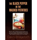 The Black Pepper in the Mashed Potatoes - Calvin Bridgeforth