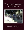 The Long Journey Continues - Jr.  James L Bryant