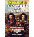 On Waterloo - And Wellington Clausewitz and Wellington