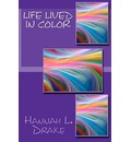 Life Lived in Color - Hannah L Drake