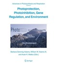 Photoprotection, Photoinhibition, Gene Regulation, and Environment - Barbara Demmig-Adams