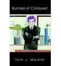 Business of Conquest - Tom J. Maurer