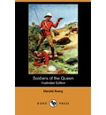Soldiers of the Queen (Illustrated Edition) (Dodo Press) - Harold Avery