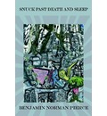 Snuck Past Death and Sleep - Benjamin Norman Pierce
