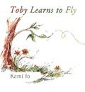 Toby Learns to Fly - Kami Jo
