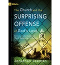 The Church and the Surprising Offense of God's Love - Jonathan Leeman