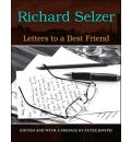 Letters to a Best Friend - Richard Selzer
