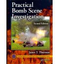 Practical Bomb Scene Investigation - James T. Thurman