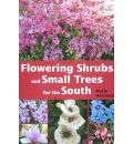 Flowering Shrubs and Small Trees for the South - Marie Harrison