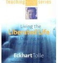 Living the Liberated Life and Dealing with the Pain-body - Eckhart Tolle