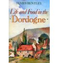 Life and Food in the Dordogne - James Bentley