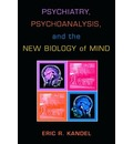 Psychiatry, Psychoanalysis, and the New Biology of Mind - Eric R. Kandel