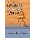 Confessing Through Verse - Amanda Renee Pruner