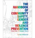 The Handbook of Community Safety, Gender and Violence Prevention - Carolyn Whitzman