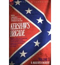 Kershaw's Brigade - Volume 1 - South Carolina's Regiments in the American Civil War - Manassas, Seven Pines, Sharpsburg (Antietam), Fredricksburg, Chancellorsville, Gettysburg, Chickamauga, Chattanooga, Fort Sanders & Bean Station. - D Augustus Dickert