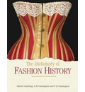 The Dictionary of Fashion History - Valerie Cumming
