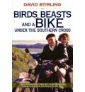 Birds, Beasts and a Bike Under the Southern Cross - David Stirling