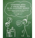 Learning with a Visual Brain in an Auditory World - Ellyn Lucas Arwood